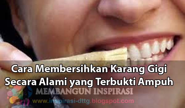 16 Cara Membersihkan Karang Gigi Secara Alami Yang Terbukti Ampuh