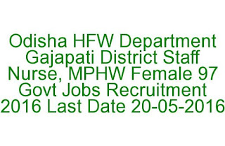 Odisha HFW Department Gajapati District Staff Nurse, MPHW Female 97 Govt Jobs Recruitment 2016 Last Date 20-05-2016