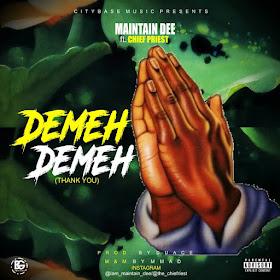 MUSIC: Maintain Dee Ft Chief Priest- Demeh Demeh