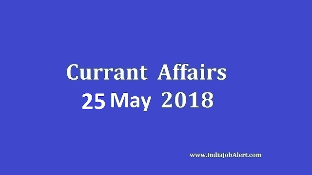 Exam Power: 25 May 2018 Today Current Affairs