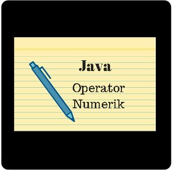 Belajar Java Dasar Operator Numerik Untuk Pemula