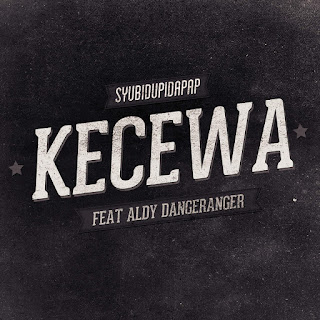 Syubidupidapap - Kecewa (feat. Aldy Danger Ranger) on iTunes