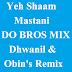 Yeh Shaam Mastani - DO BROS REMIX - Dhwanil & Obin's Remix