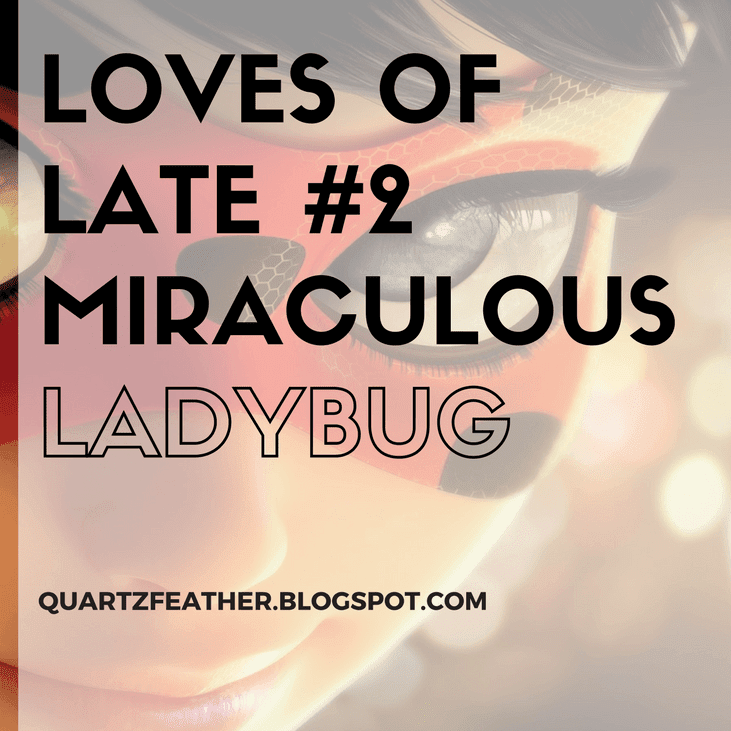 Loves of Late #2 Miraculous Ladybug