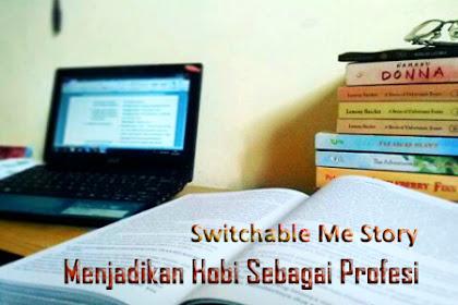 Switchable Me Story: Menjadikan Hobi Menulis Sebagai Profesi