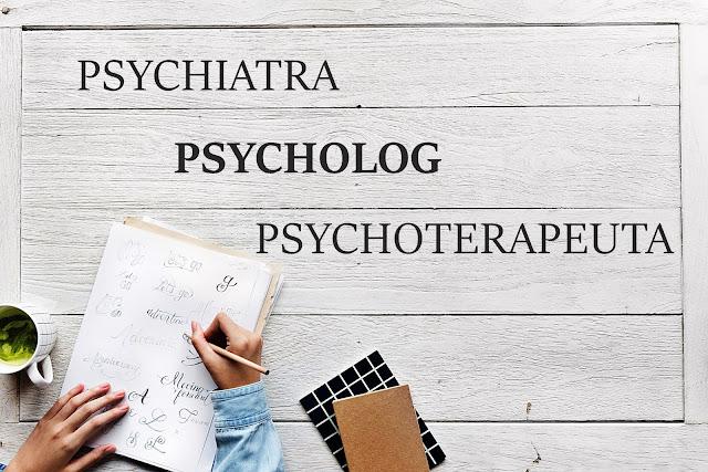 Wyjaśnienie pojęć: Psycholog, psychiatra, psychoterapeuta