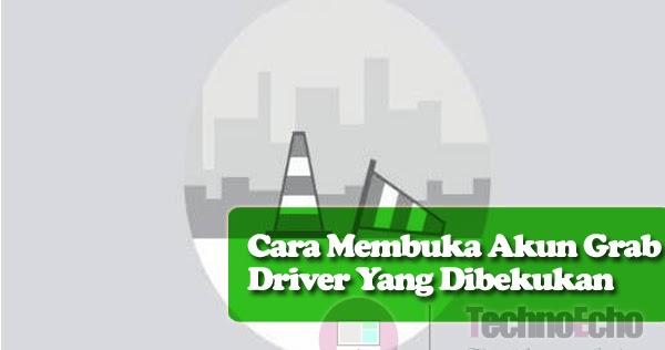 Cara Mengaktifkan Akun Grab Driver Yang Dibekukan