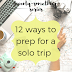 The Twenty-Something Series: 12 ways to prep for a solo trip