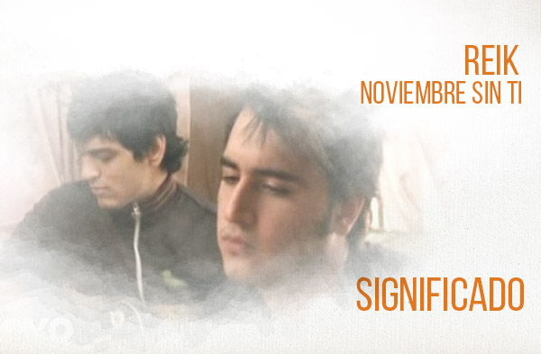 Noviembre Sin Ti significado de la canción Reik.