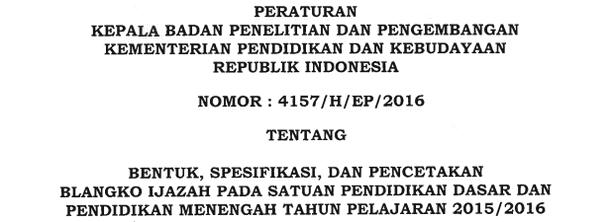 Peraturan Kepala Balitbang Kemdikbud Tentang Ijazah Tahun 2016