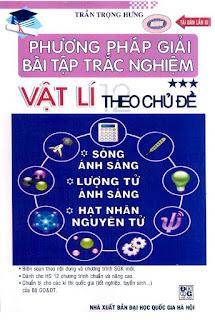 Phương pháp giải bài tập trắc nghiệm Vật lí theo chủ đề (Sóng ánh sáng-Lượng tử ánh sáng-Hạt nhân nguyên tử)
