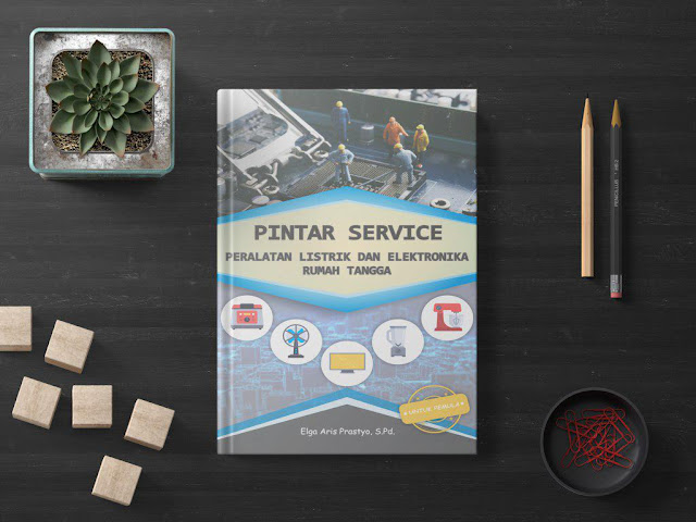 """Buku """"Pintar Service Peralatan Listrik dan Elektronika Rumah Tangga"""" - Author : Elga Aris Prastyo"""