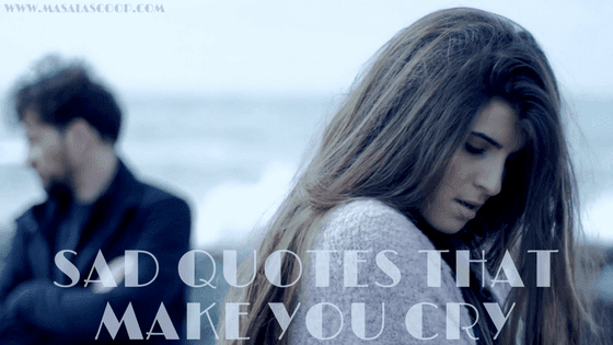 Sad Quotes That Make You Cry ? Here comes the Sweetest of it all you have been waiting for.