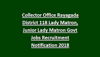 Collector Office Rayagada District 118 Lady Matron, Junior Lady Matron Govt Jobs Recruitment Notification 2018