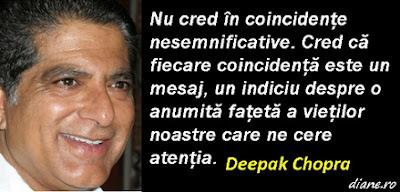 Nu cred în coincidenţe nesemnificative. Cred că fiecare coincidenţă este un mesaj, un indiciu despre o anumită faţetă a vieţilor noastre care ne cere atenţia. Deepak Chopra