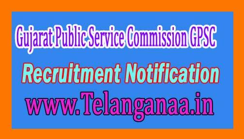 Gujarat Public Service Commission GPSC Recruitment Notification 2016