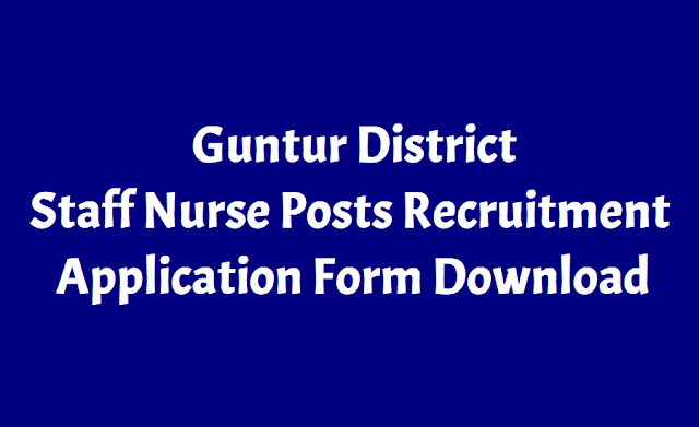 guntur ggh staff nurses posts 2018 recruitment,govt general hospitals,merit list,selection list,application form,last date,how to apply,guntur ggh staff nurses posts,guidelines