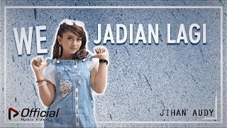 Lirik Lagu We Jadian Lagi - Jihan Audy