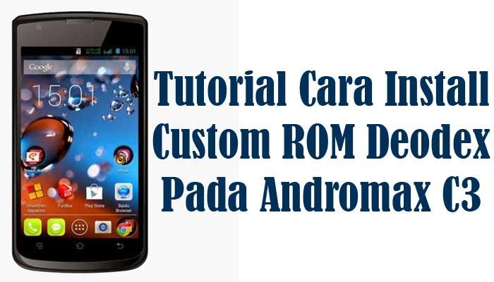 Tutorial Cara Install Custom ROM Deodex Pada Andromax C3