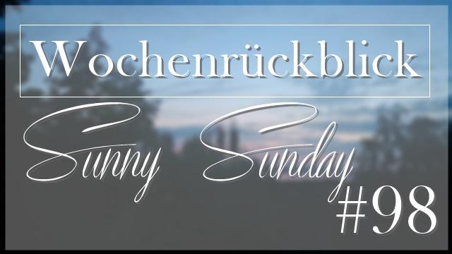 Wochenrückblick - Sunny Sunday #98 - www.josieslittlewonderland.de - kolumne, wochenrückblick, persönlicher post, sonntagspost