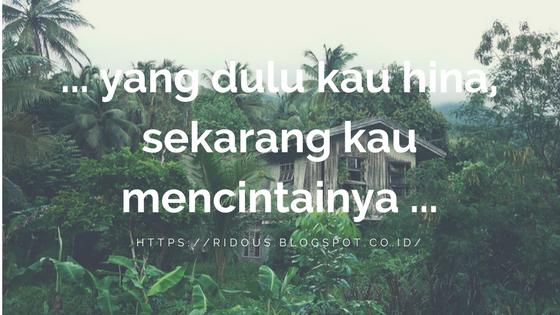 Dulu Kau Hina, Sekarang Kau Cinta Ridous Blogger dari Tasikmalaya
