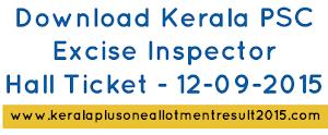 Kerala PSC Excise Inspector Hall ticket Download 12-09-2015