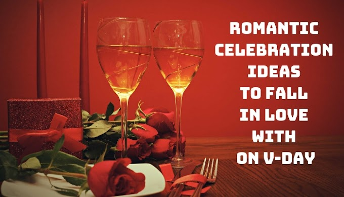 6 Romantic Celebration Ideas to fall in love with on V-Day