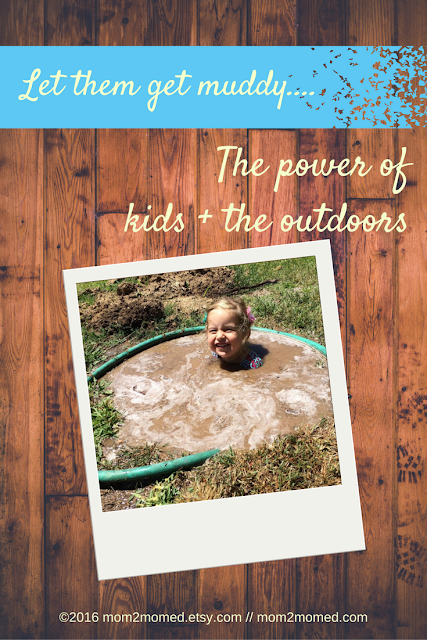 Mom2MomEd Blog: Let them get muddy....the power of kids + the outdoors