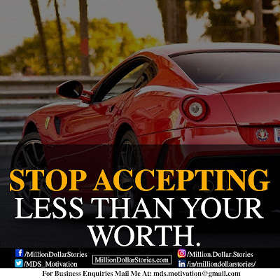 STOP ACCEPTING LESS THAN YOUR WORTH.