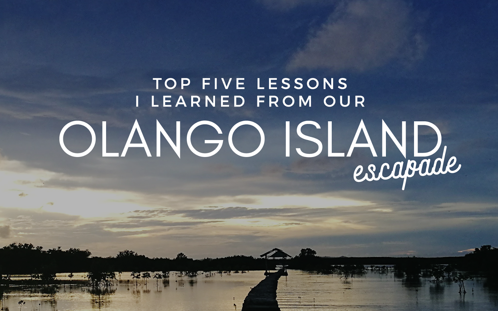 Top Five Lessons I Learned from our Olango Island Escapade