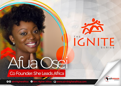 """""""Always Maintain Your Quality And Make Sure People Are Clear About Your Standards"""", Afua Osei - Co Founder She Leads Africa On Aim Higher Africa Ignite Series"""