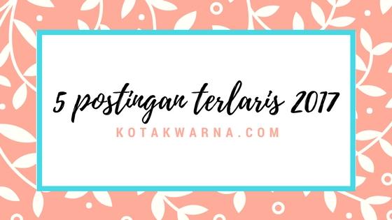 5 postingan terlaris 2017 di kotakwarna.com