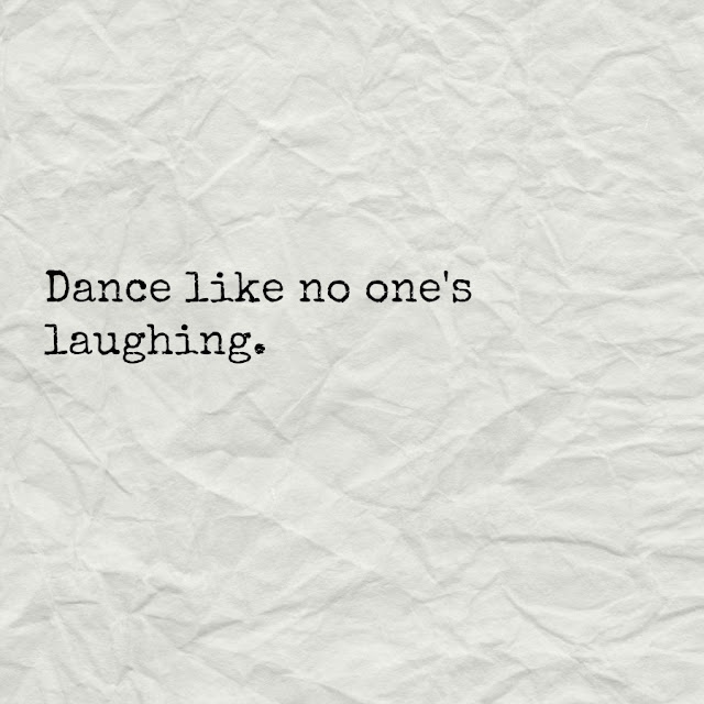 Dance Like No One's laughing. Funny life quote about dancing.