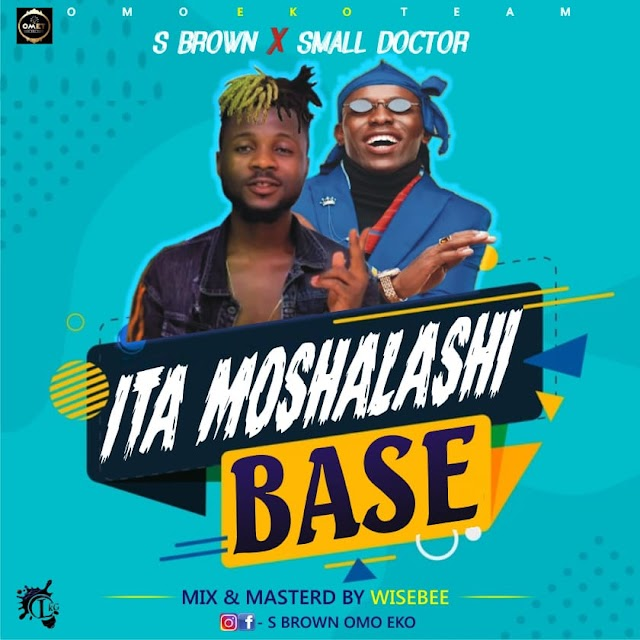 [Music] S Brown X Small Doctor – Ita Moshalashl Base