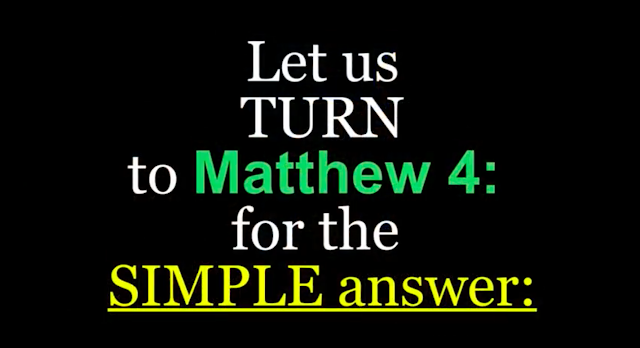 Let us TURN to Matthew 4: for the SIMPLE answer: