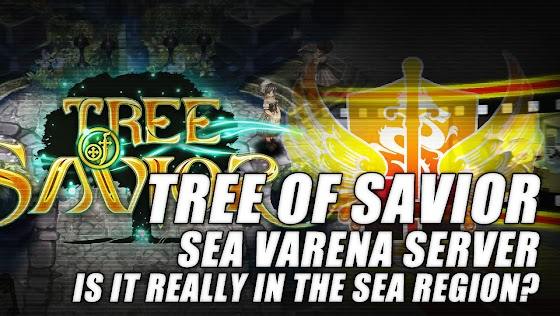 Tree Of Savior SEA Varena Server ★ Is The Server Really In The SEA Region?