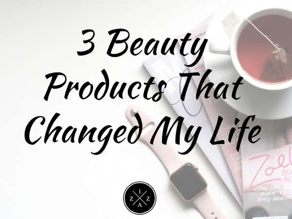 3 Beauty Products That Changed My Life