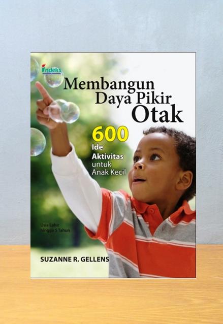 MEMBANGUN DAYA PIKIR OTAK 600 IDE AKTIVITAS UNTUK ANAK KECIL, Suzanne R. Gellens