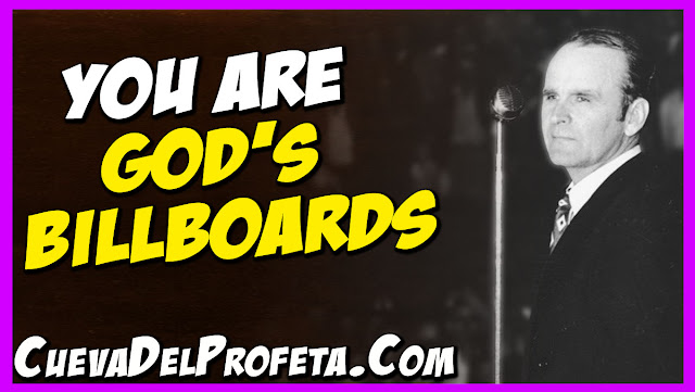 You are God's billboards - William Marrion Branham Quotes