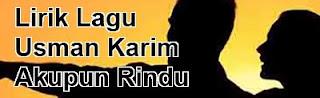 Lirik Lagu Usman Karim - Akupun Rindu