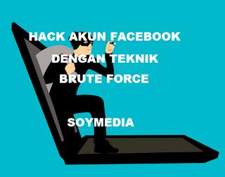 Cara Hack Facebook Terbaru 2018 Metode Brute Force