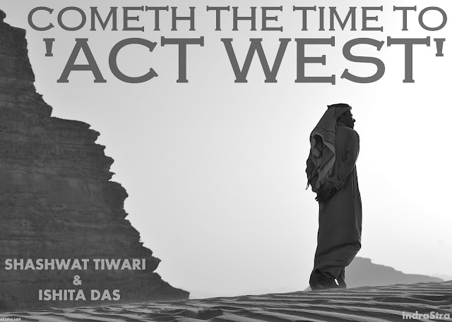 FEATURED | Cometh the Time to 'Act West' by Shashwat Tiwari and Ishita Das