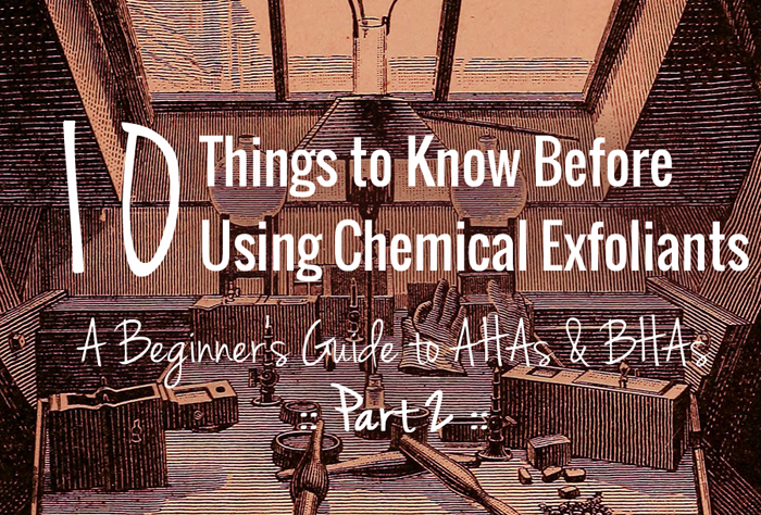 10 Things to Know Before Using a Chemical Exfoliant :: Crappy Candle