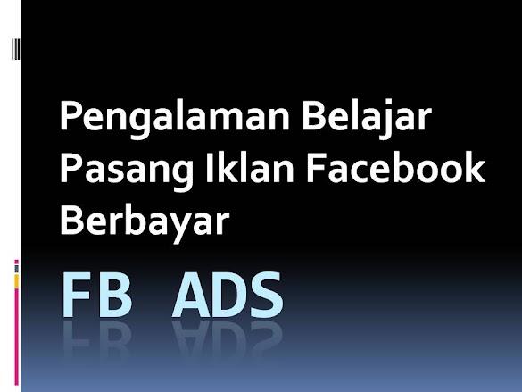 Pengalaman Belajar Pasang Iklan Facebook Berbayar