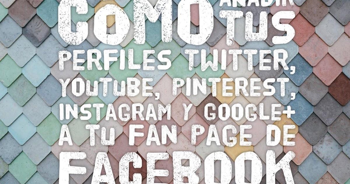 Cómo añadir tus perfiles de Twitter, YouTube, Pinterest, Instagram y Google+ a tu Fan Page de Facebook