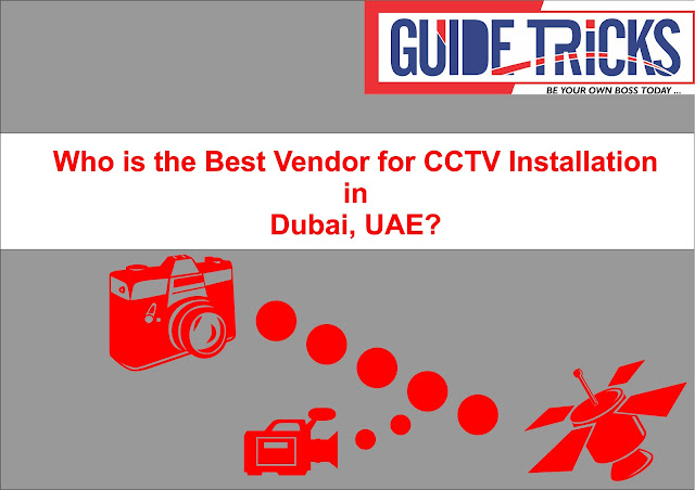 Who is the Best Vendor for CCTV Installation in Dubai, UAE?