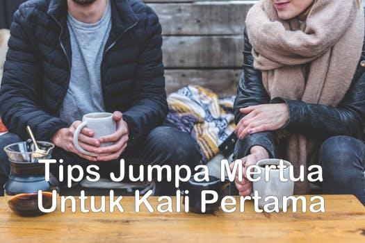 Tips jumpa mertua untuk kali pertama