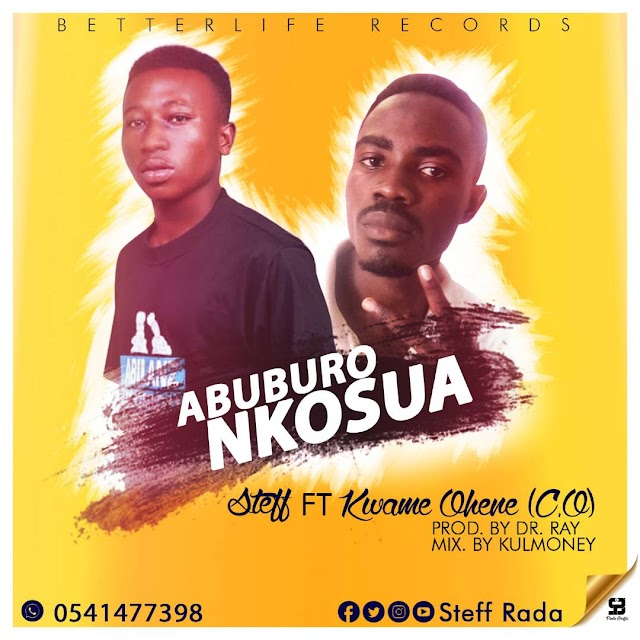 Steff ft kwame Ohene-Abuburo Nkosua prod by (Dr Ray)and (Mixed by Kulmoney)