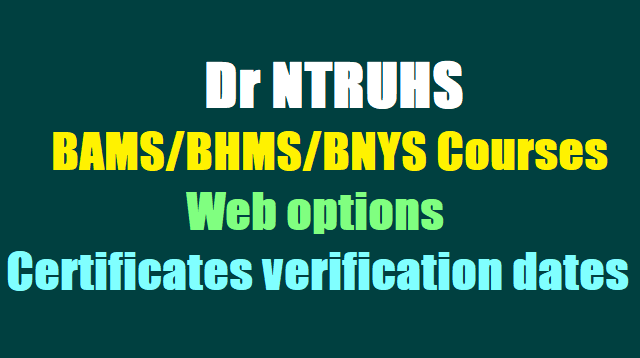 Dr NTRUHS BAMS/BHMS/BNYS Courses admissions Web options, Certificates verification dates 2016-17