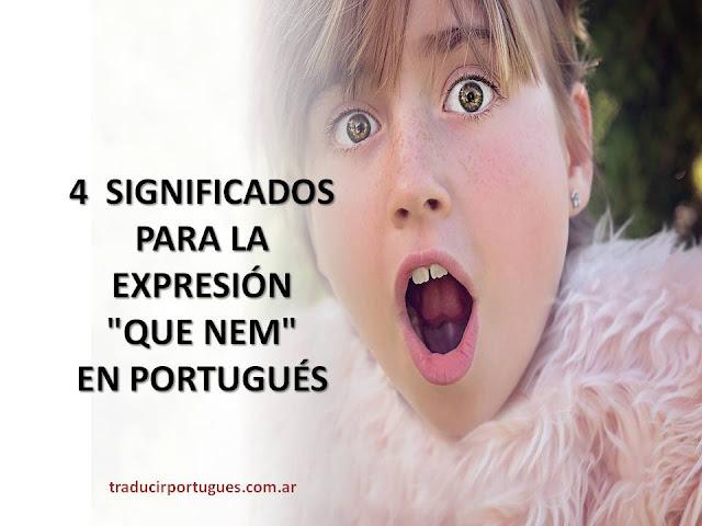 que significa que nem, portugués, traducciones